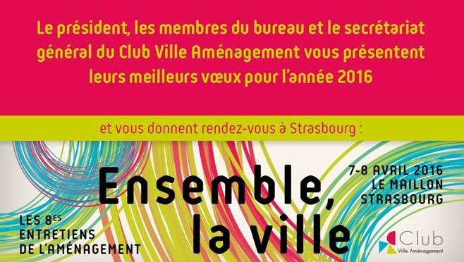 7 et 8 avril 2016 à Strasbourg | Colloque les 8es Entretiens de l'Aménagement | Avant-programme V2 – Club Ville Aménagement